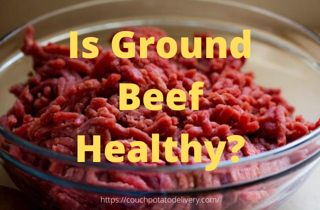 Is ground beef healthy?